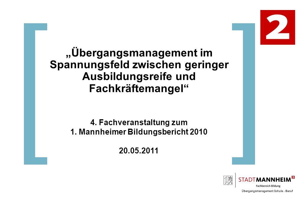 Übergangsmanagement Schule - Beruf Übergangsmanagement im Spannungsfeld zwischen geringer Ausbildungsreife und Fachkräftemangel 4.