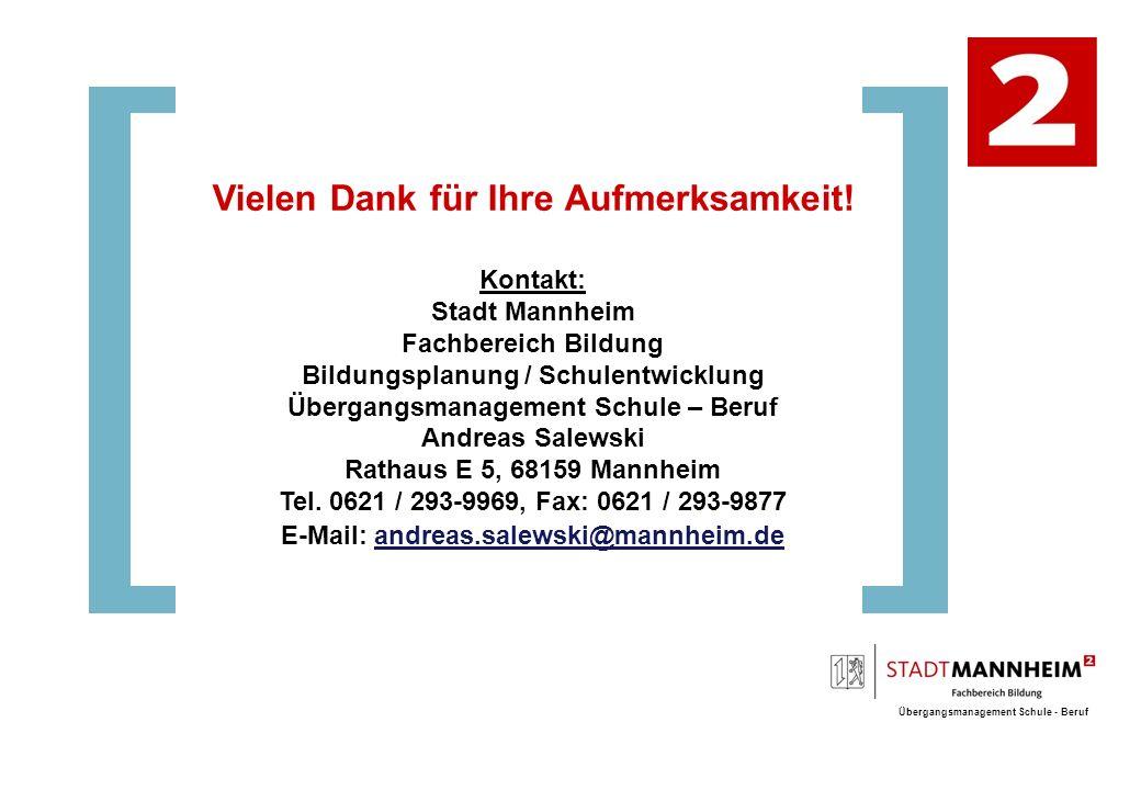 Übergangsmanagement Schule - Beruf Vielen Dank für Ihre Aufmerksamkeit! Kontakt: Stadt Mannheim Fachbereich Bildung Bildungsplanung / Schulentwicklung