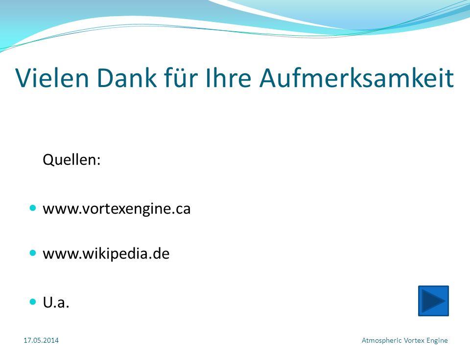 Vielen Dank für Ihre Aufmerksamkeit Quellen: www.vortexengine.ca www.wikipedia.de U.a.