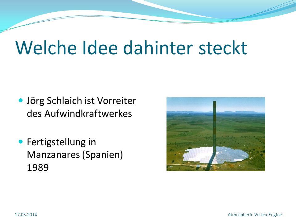 Welche Idee dahinter steckt Jörg Schlaich ist Vorreiter des Aufwindkraftwerkes Fertigstellung in Manzanares (Spanien) 1989 17.05.2014Atmospheric Vortex Engine