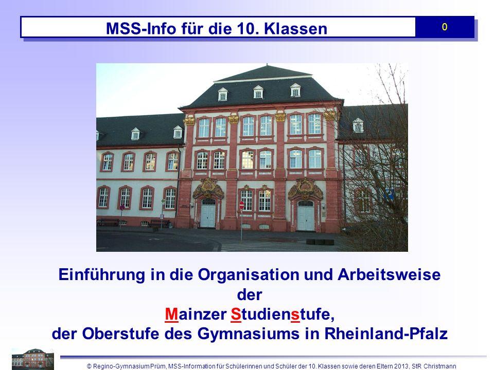 © Regino-Gymnasium Prüm, MSS-Information für Schülerinnen und Schüler der 10. Klassen sowie deren Eltern 2013, StR Christmann 0 MSS-Info für die 10. K