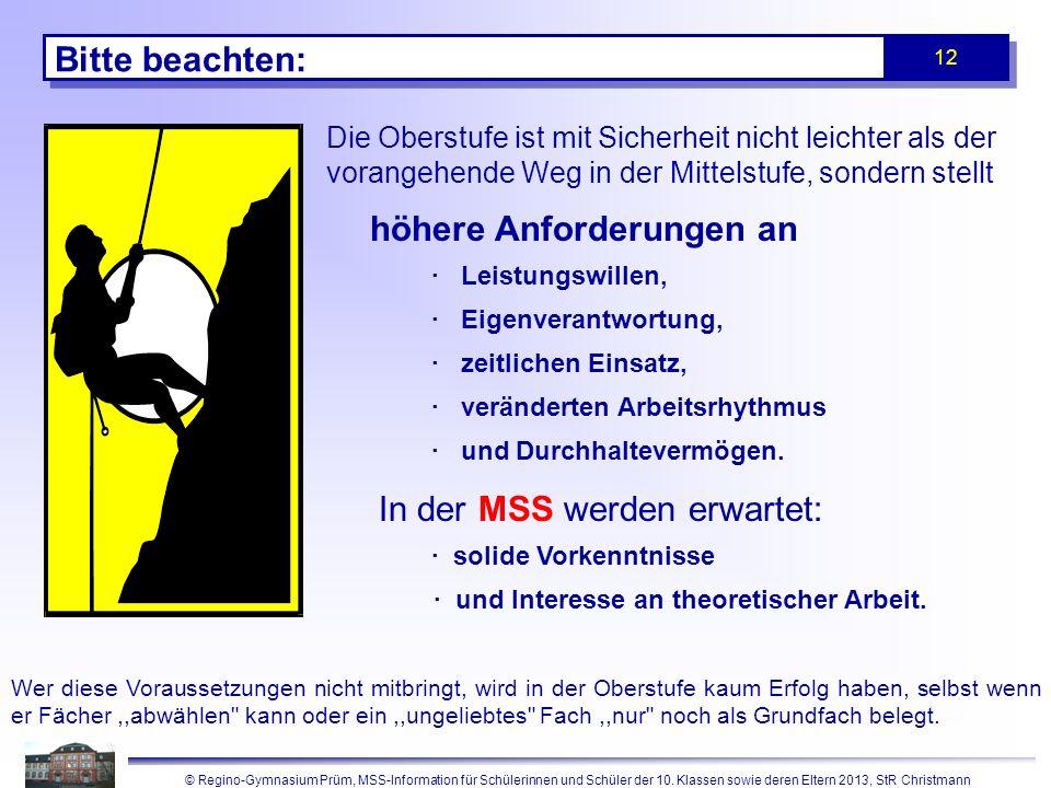 © Regino-Gymnasium Prüm, MSS-Information für Schülerinnen und Schüler der 10. Klassen sowie deren Eltern 2013, StR Christmann 12 Bitte beachten: Die O
