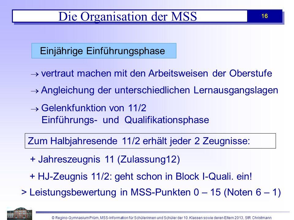 © Regino-Gymnasium Prüm, MSS-Information für Schülerinnen und Schüler der 10. Klassen sowie deren Eltern 2013, StR Christmann 16 Einjährige Einführung