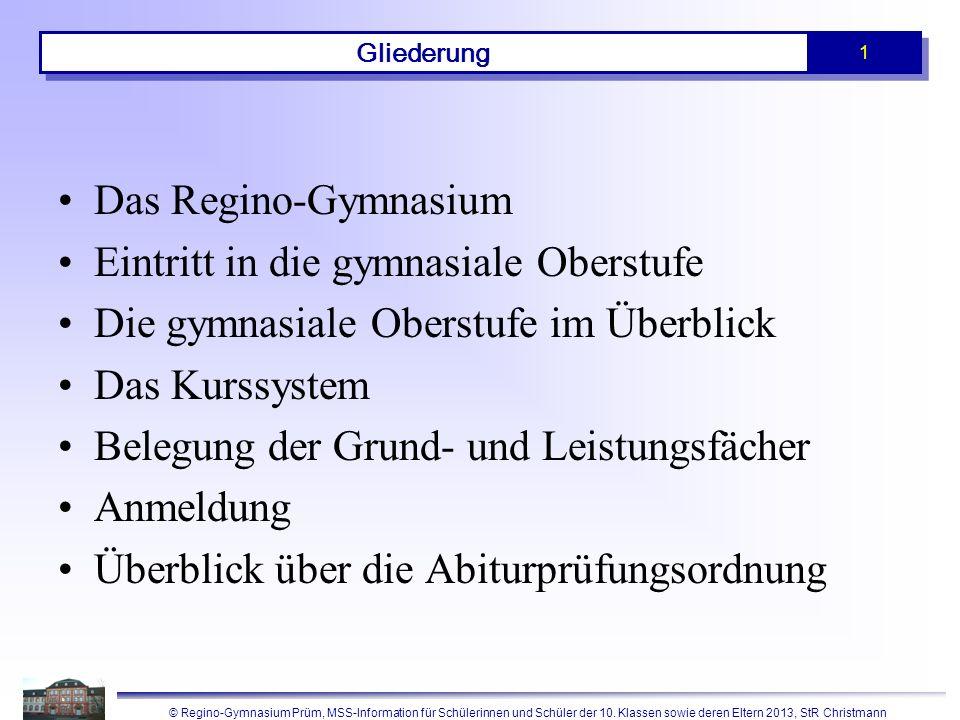 © Regino-Gymnasium Prüm, MSS-Information für Schülerinnen und Schüler der 10. Klassen sowie deren Eltern 2013, StR Christmann 1 Gliederung Das Regino-