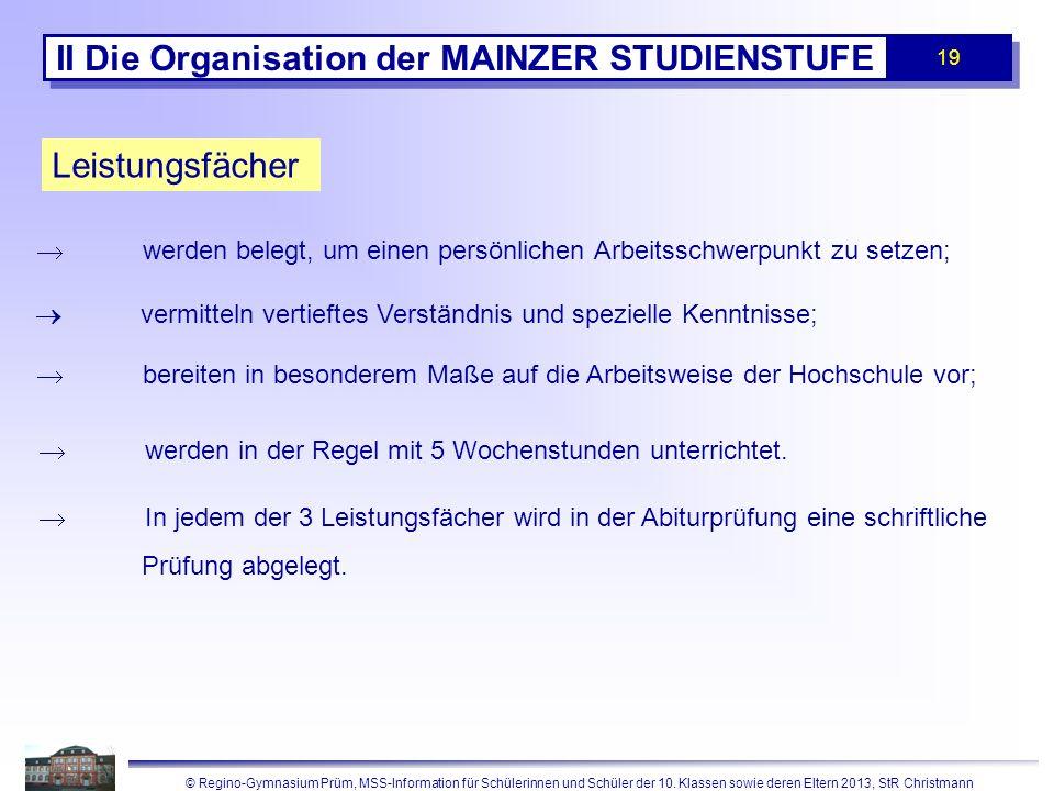 © Regino-Gymnasium Prüm, MSS-Information für Schülerinnen und Schüler der 10. Klassen sowie deren Eltern 2013, StR Christmann 19 II Die Organisation d