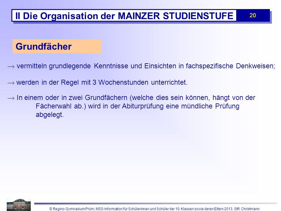 © Regino-Gymnasium Prüm, MSS-Information für Schülerinnen und Schüler der 10. Klassen sowie deren Eltern 2013, StR Christmann 20 II Die Organisation d