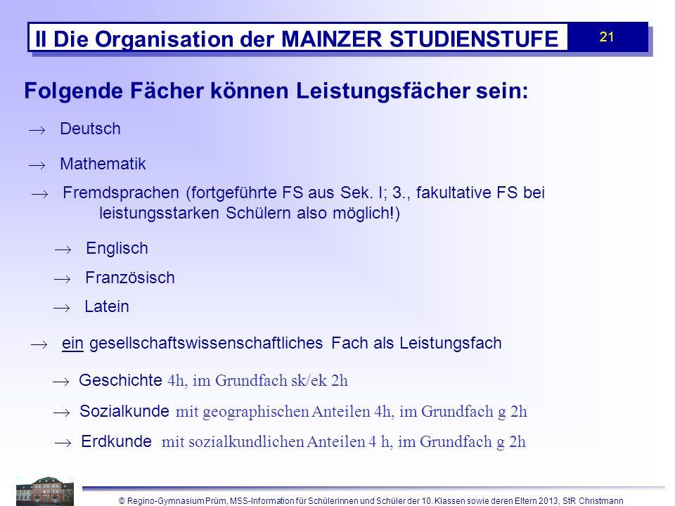 © Regino-Gymnasium Prüm, MSS-Information für Schülerinnen und Schüler der 10. Klassen sowie deren Eltern 2013, StR Christmann 21 II Die Organisation d