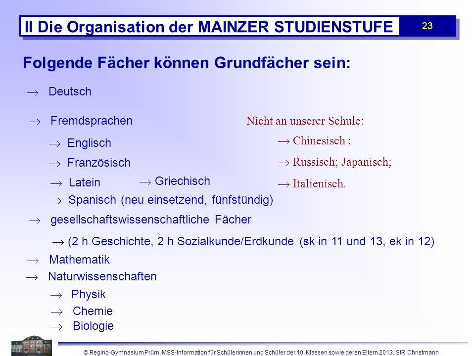 © Regino-Gymnasium Prüm, MSS-Information für Schülerinnen und Schüler der 10. Klassen sowie deren Eltern 2013, StR Christmann 23 II Die Organisation d