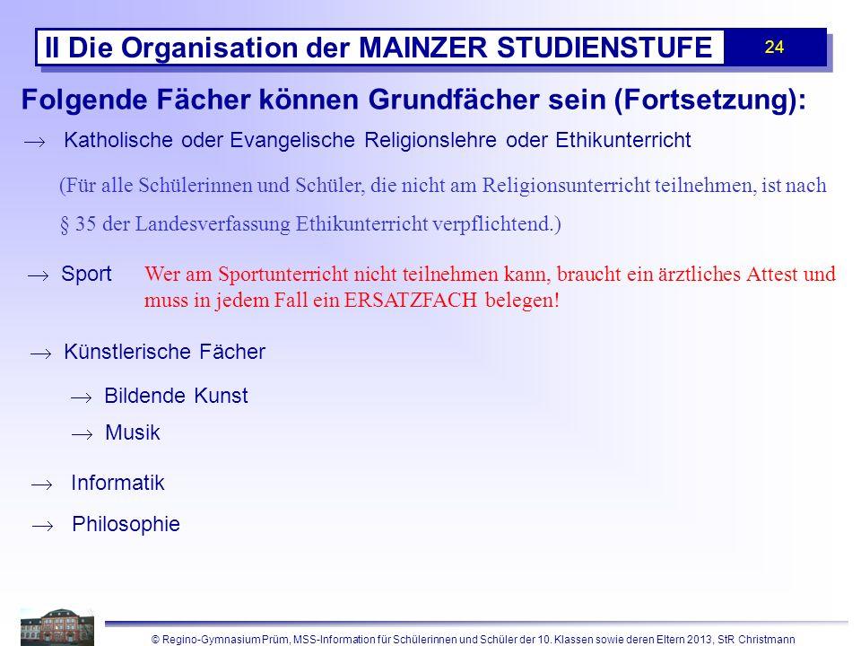 © Regino-Gymnasium Prüm, MSS-Information für Schülerinnen und Schüler der 10. Klassen sowie deren Eltern 2013, StR Christmann 24 II Die Organisation d