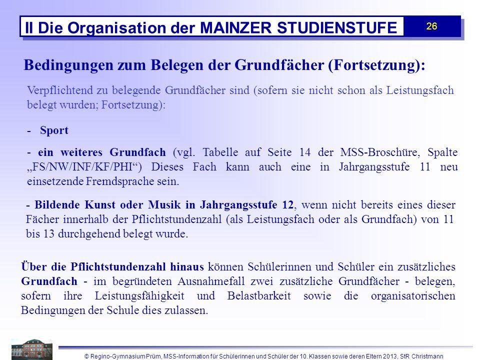 © Regino-Gymnasium Prüm, MSS-Information für Schülerinnen und Schüler der 10. Klassen sowie deren Eltern 2013, StR Christmann 26 II Die Organisation d