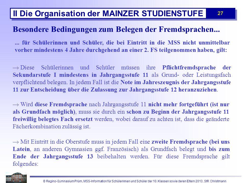 © Regino-Gymnasium Prüm, MSS-Information für Schülerinnen und Schüler der 10. Klassen sowie deren Eltern 2013, StR Christmann 27 II Die Organisation d