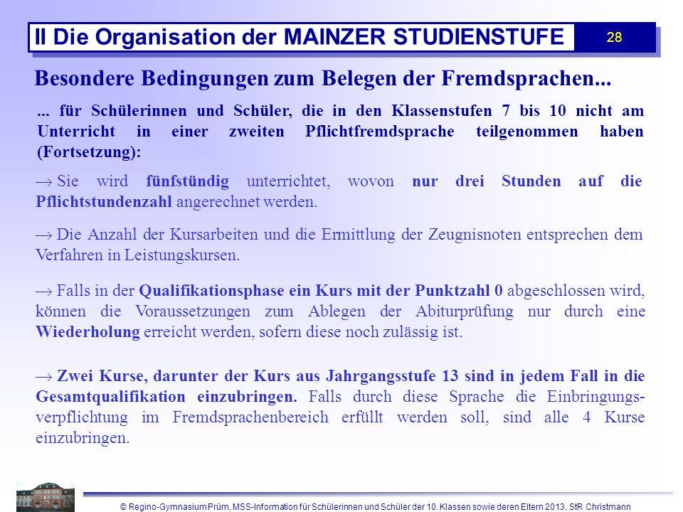 © Regino-Gymnasium Prüm, MSS-Information für Schülerinnen und Schüler der 10. Klassen sowie deren Eltern 2013, StR Christmann 28 II Die Organisation d