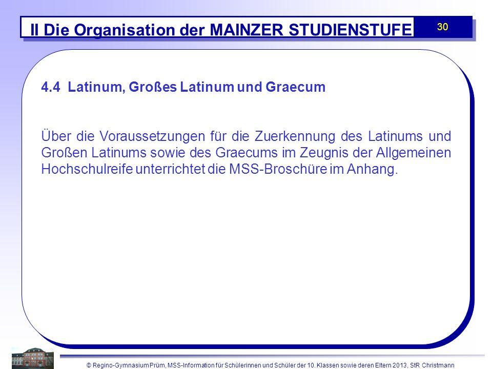 © Regino-Gymnasium Prüm, MSS-Information für Schülerinnen und Schüler der 10. Klassen sowie deren Eltern 2013, StR Christmann 30 II Die Organisation d