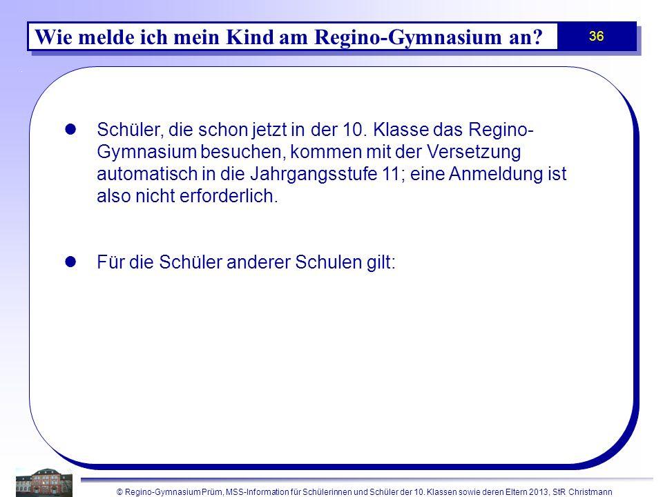 © Regino-Gymnasium Prüm, MSS-Information für Schülerinnen und Schüler der 10. Klassen sowie deren Eltern 2013, StR Christmann 36 Wie melde ich mein Ki