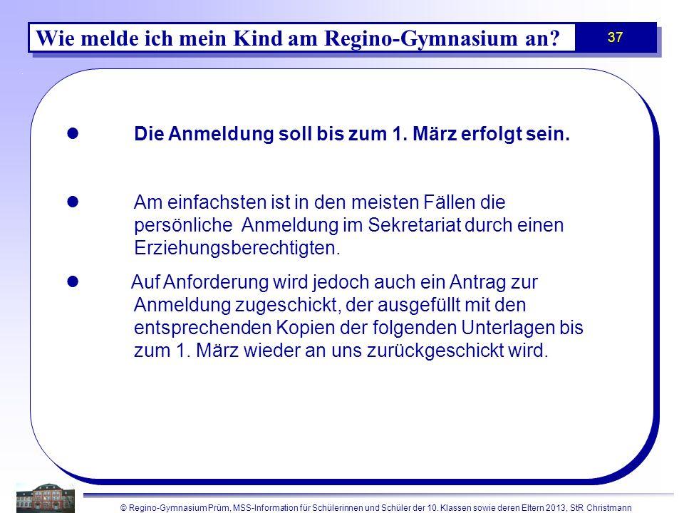 © Regino-Gymnasium Prüm, MSS-Information für Schülerinnen und Schüler der 10. Klassen sowie deren Eltern 2013, StR Christmann 37 Wie melde ich mein Ki