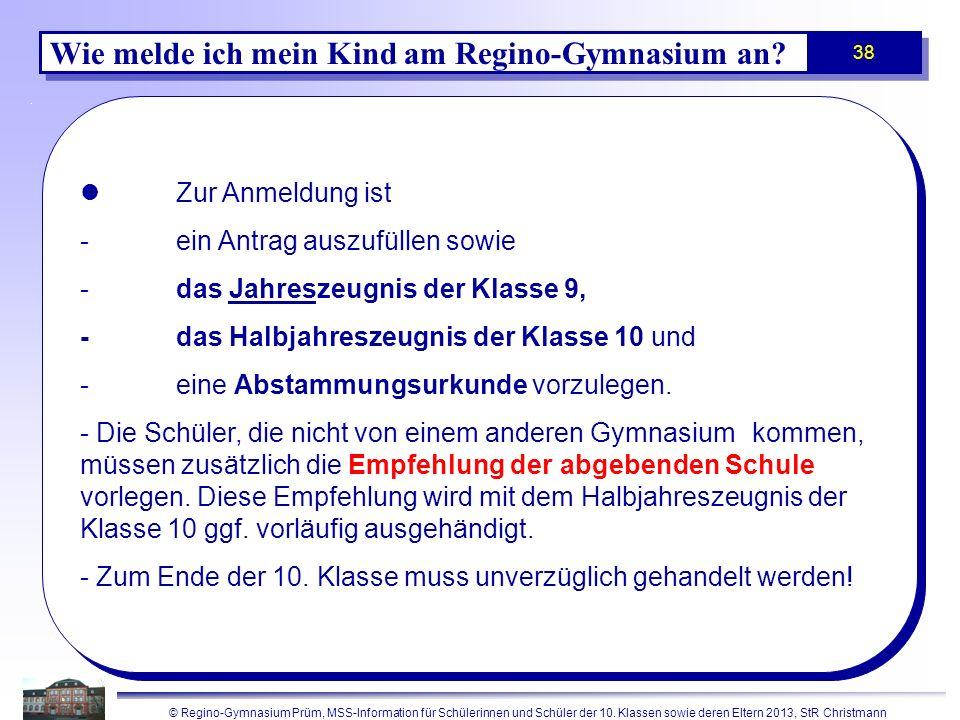 © Regino-Gymnasium Prüm, MSS-Information für Schülerinnen und Schüler der 10. Klassen sowie deren Eltern 2013, StR Christmann 38 Zur Anmeldung ist -ei