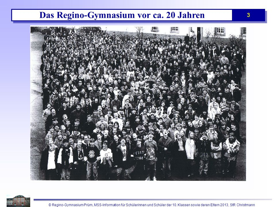 © Regino-Gymnasium Prüm, MSS-Information für Schülerinnen und Schüler der 10. Klassen sowie deren Eltern 2013, StR Christmann 3 Das Regino-Gymnasium v