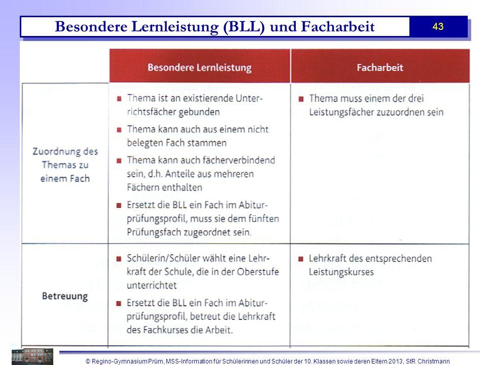 © Regino-Gymnasium Prüm, MSS-Information für Schülerinnen und Schüler der 10. Klassen sowie deren Eltern 2013, StR Christmann 43 Besondere Lernleistun