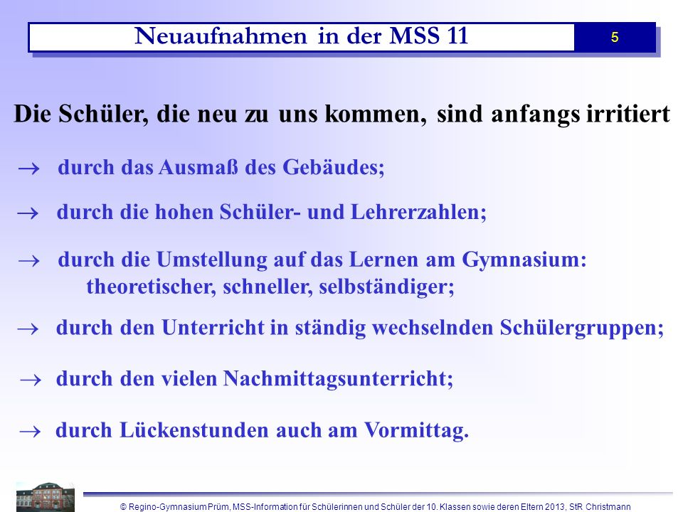 © Regino-Gymnasium Prüm, MSS-Information für Schülerinnen und Schüler der 10. Klassen sowie deren Eltern 2013, StR Christmann 5 durch das Ausmaß des G