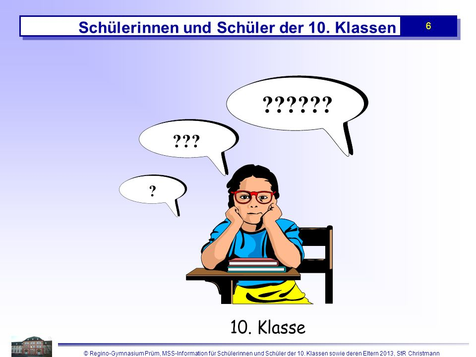 © Regino-Gymnasium Prüm, MSS-Information für Schülerinnen und Schüler der 10. Klassen sowie deren Eltern 2013, StR Christmann 6 Schülerinnen und Schül