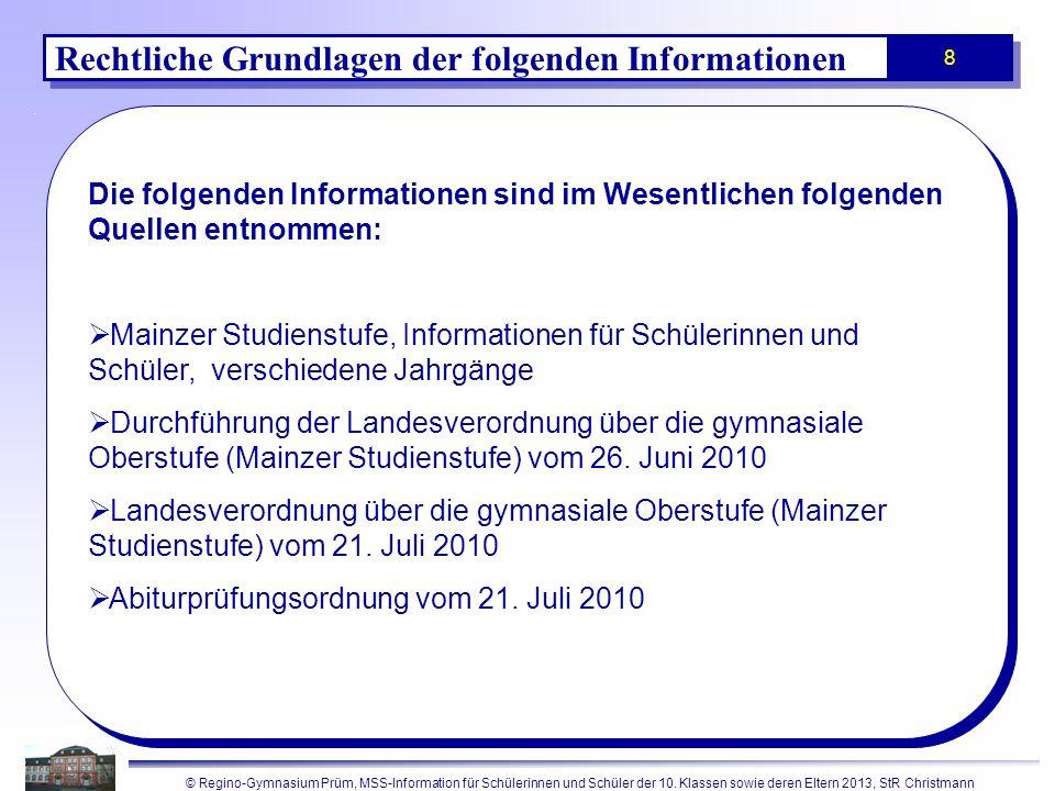 © Regino-Gymnasium Prüm, MSS-Information für Schülerinnen und Schüler der 10. Klassen sowie deren Eltern 2013, StR Christmann 8 Die folgenden Informat