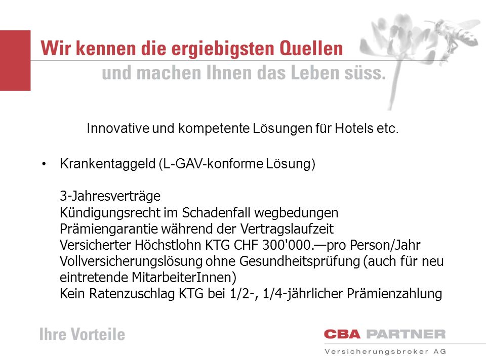 Innovative und kompetente Lösungen für Hotels etc. Krankentaggeld (L-GAV-konforme Lösung) 3-Jahresverträge Kündigungsrecht im Schadenfall wegbedungen