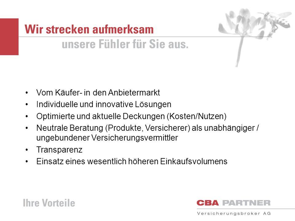 Vom Käufer- in den Anbietermarkt Individuelle und innovative Lösungen Optimierte und aktuelle Deckungen (Kosten/Nutzen) Neutrale Beratung (Produkte, V
