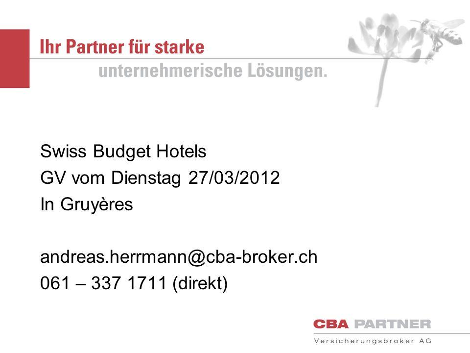 Swiss Budget Hotels GV vom Dienstag 27/03/2012 In Gruyères andreas.herrmann@cba-broker.ch 061 – 337 1711 (direkt)