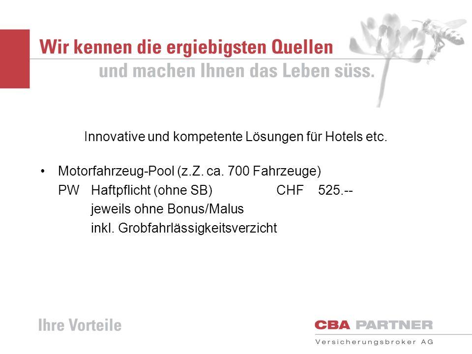 Innovative und kompetente Lösungen für Hotels etc. Motorfahrzeug-Pool (z.Z. ca. 700 Fahrzeuge) PW Haftpflicht (ohne SB) CHF 525.-- jeweils ohne Bonus/