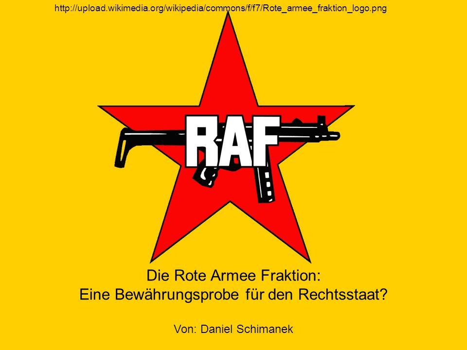 Die Rote Armee Fraktion: Eine Bewährungsprobe für den Rechtsstaat? Von: Daniel Schimanek http://upload.wikimedia.org/wikipedia/commons/f/f7/Rote_armee