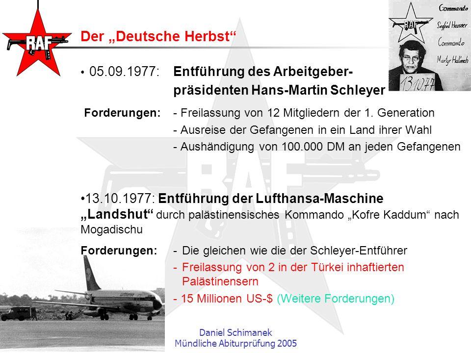Daniel Schimanek Mündliche Abiturprüfung 2005 Der Deutsche Herbst 05.09.1977: Entführung des Arbeitgeber- präsidenten Hans-Martin Schleyer Forderungen