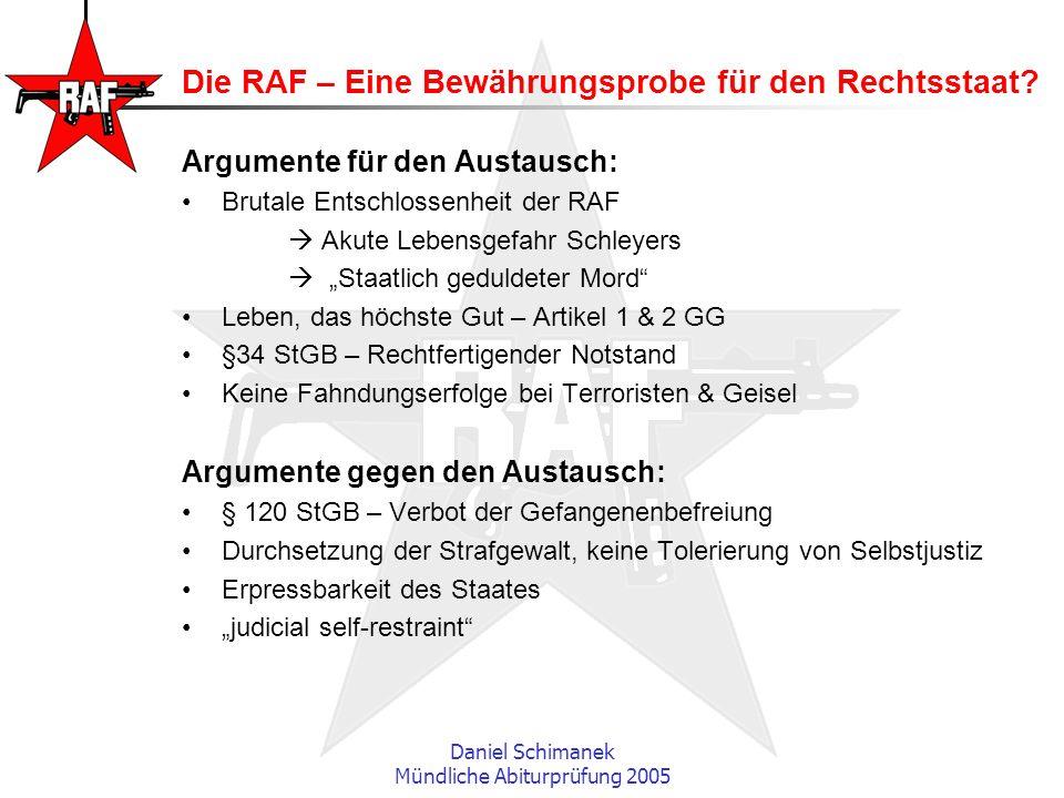 Daniel Schimanek Mündliche Abiturprüfung 2005 Die RAF – Eine Bewährungsprobe für den Rechtsstaat? Argumente für den Austausch: Brutale Entschlossenhei