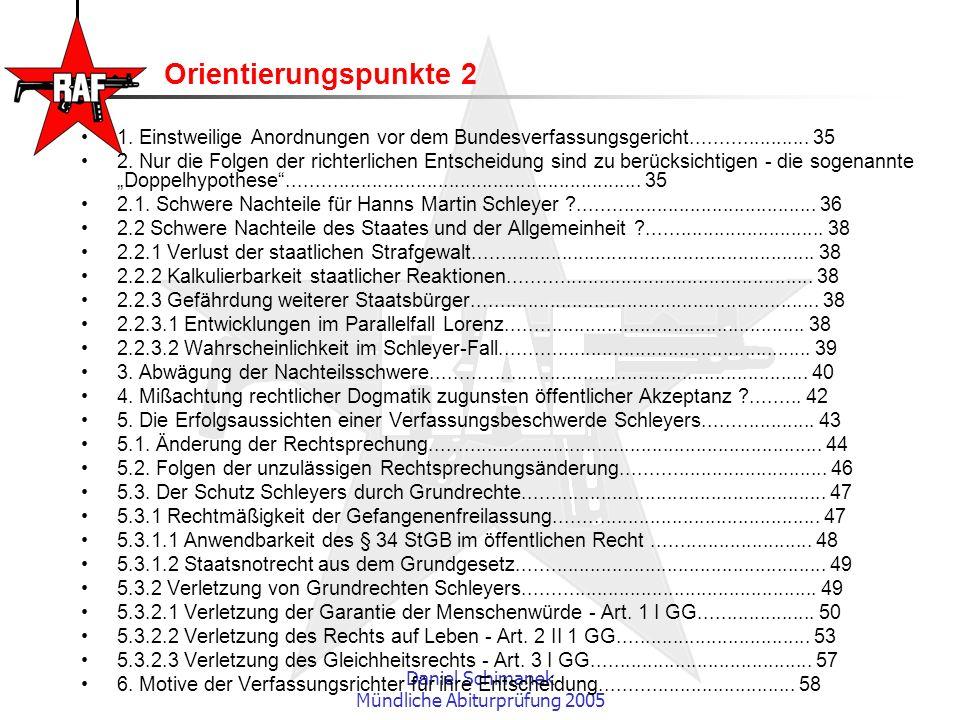 Daniel Schimanek Mündliche Abiturprüfung 2005 Orientierungspunkte 2 1. Einstweilige Anordnungen vor dem Bundesverfassungsgericht.....................