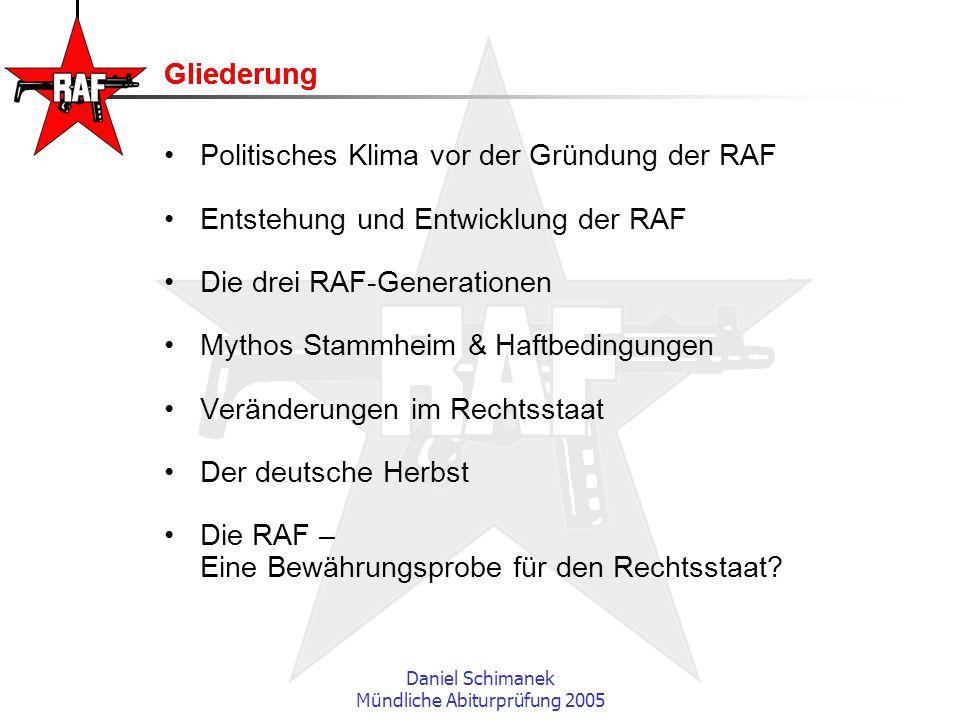 Daniel Schimanek Mündliche Abiturprüfung 2005 Gliederung Politisches Klima vor der Gründung der RAF Entstehung und Entwicklung der RAF Die drei RAF-Ge