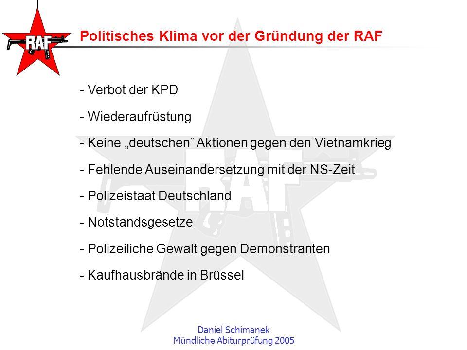 Daniel Schimanek Mündliche Abiturprüfung 2005 Politisches Klima vor der Gründung der RAF - Verbot der KPD - Wiederaufrüstung - Keine deutschen Aktione