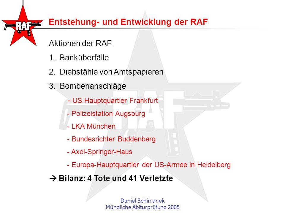 Daniel Schimanek Mündliche Abiturprüfung 2005 Entstehung- und Entwicklung der RAF Aktionen der RAF: 1.Banküberfälle 2.Diebstähle von Amtspapieren 3.Bo