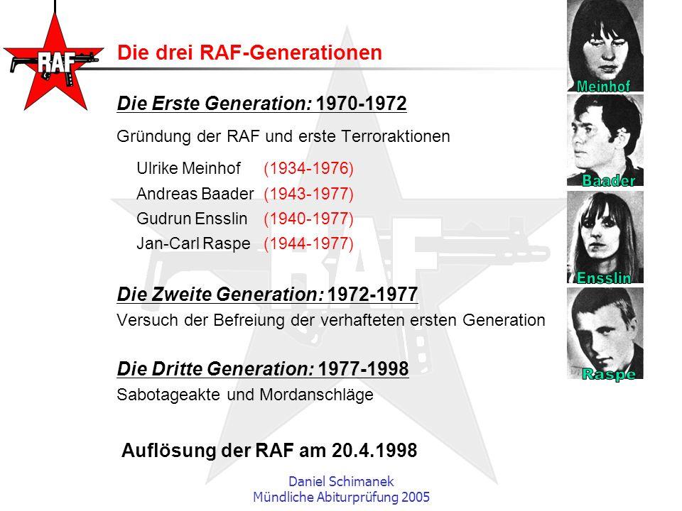 Daniel Schimanek Mündliche Abiturprüfung 2005 Die drei RAF-Generationen Die Erste Generation: 1970-1972 Gründung der RAF und erste Terroraktionen Ulri