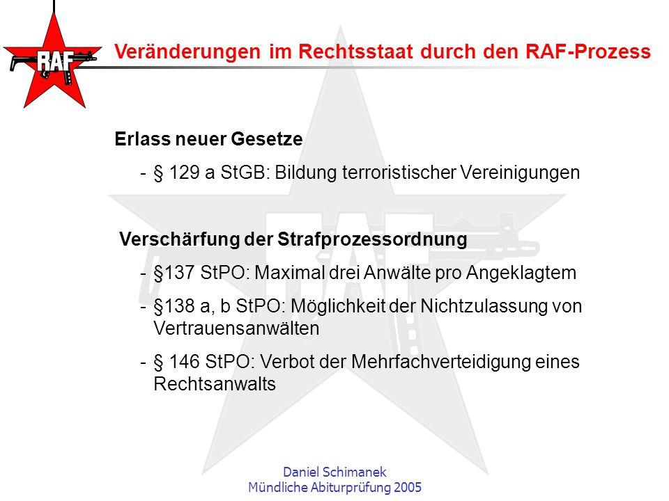 Daniel Schimanek Mündliche Abiturprüfung 2005 Veränderungen im Rechtsstaat durch den RAF-Prozess Erlass neuer Gesetze -§ 129 a StGB: Bildung terrorist