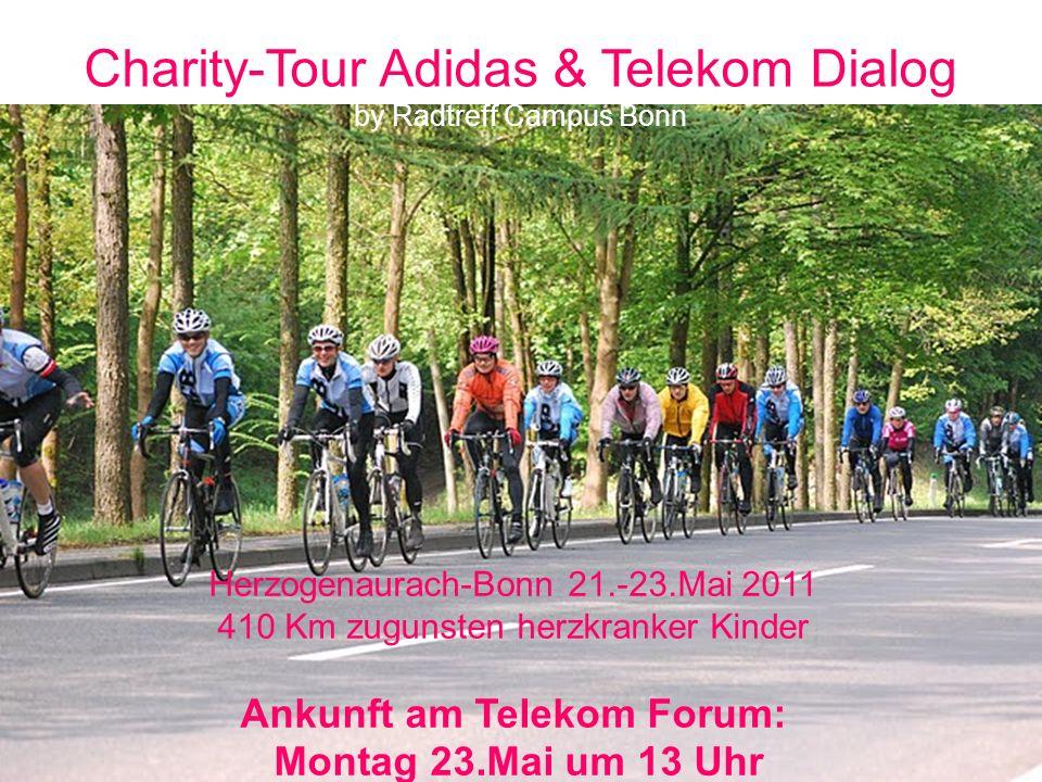 Michael Dankers 12.04.2011 Charity-Tour Adidas & Telekom Dialog by Radtreff Campus Bonn Herzogenaurach-Bonn 21.-23.Mai 2011 410 Km zugunsten herzkranker Kinder Ankunft am Telekom Forum: Montag 23.Mai um 13 Uhr