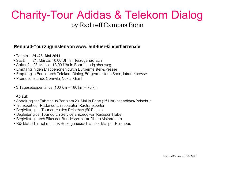 Michael Dankers 12.04.2011 Charity-Tour Adidas & Telekom Dialog by Radtreff Campus Bonn Rennrad-Tour zugunsten von www.lauf-fuer-kinderherzen.de Termin: 21.-23.