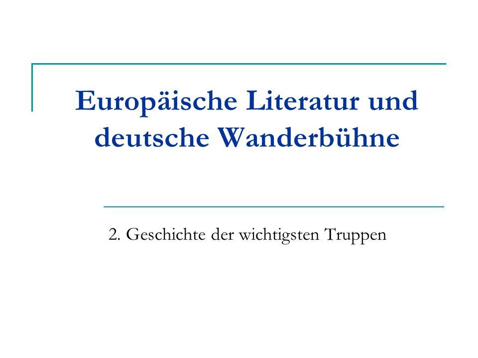 Europäische Literatur und deutsche Wanderbühne 2. Geschichte der wichtigsten Truppen