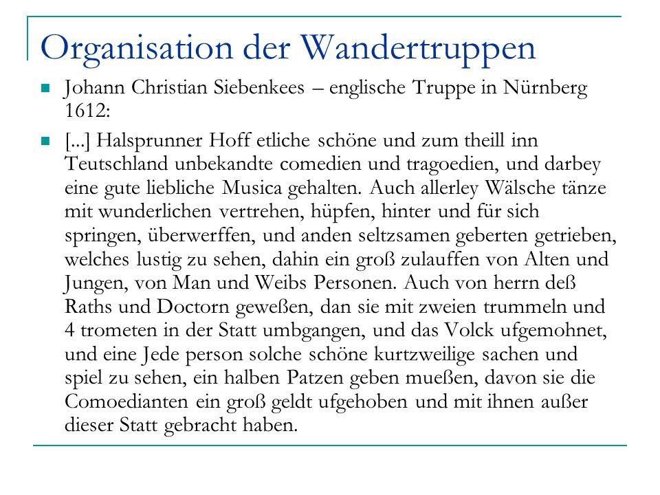 Organisation der Wandertruppen Johann Christian Siebenkees – englische Truppe in Nürnberg 1612: [...] Halsprunner Hoff etliche schöne und zum theill i