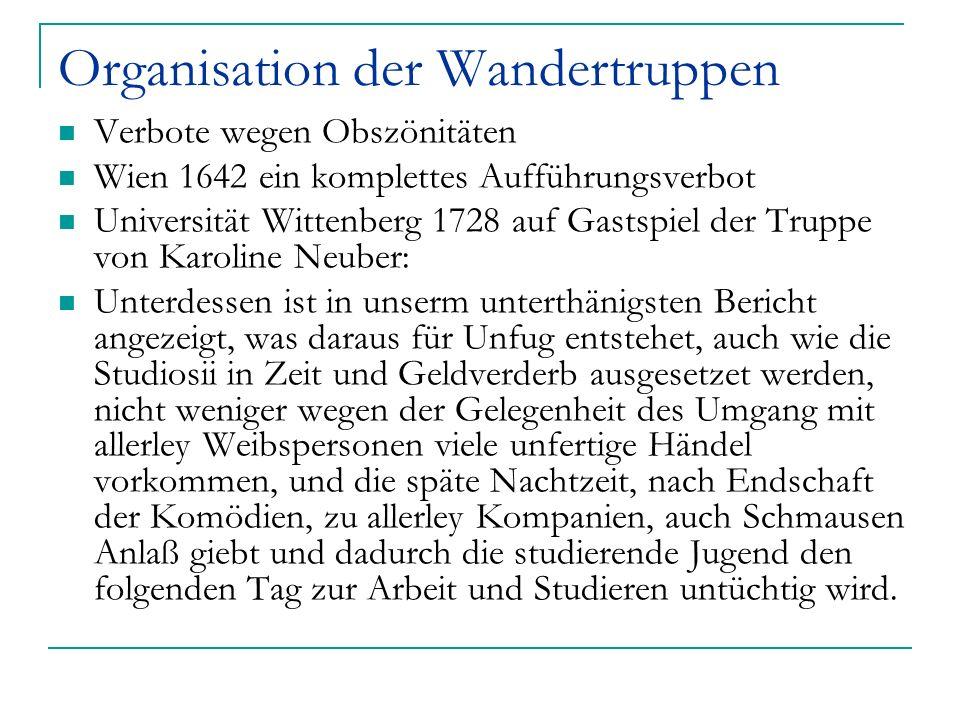 Organisation der Wandertruppen Verbote wegen Obszönitäten Wien 1642 ein komplettes Aufführungsverbot Universität Wittenberg 1728 auf Gastspiel der Tru