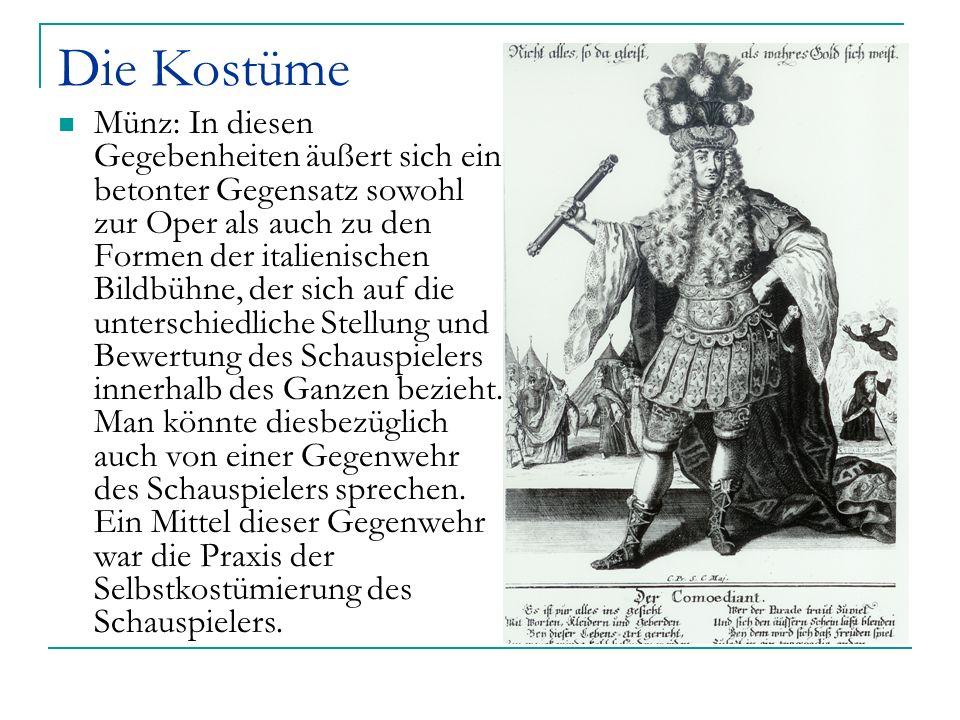 Die Kostüme Münz: In diesen Gegebenheiten äußert sich ein betonter Gegensatz sowohl zur Oper als auch zu den Formen der italienischen Bildbühne, der s