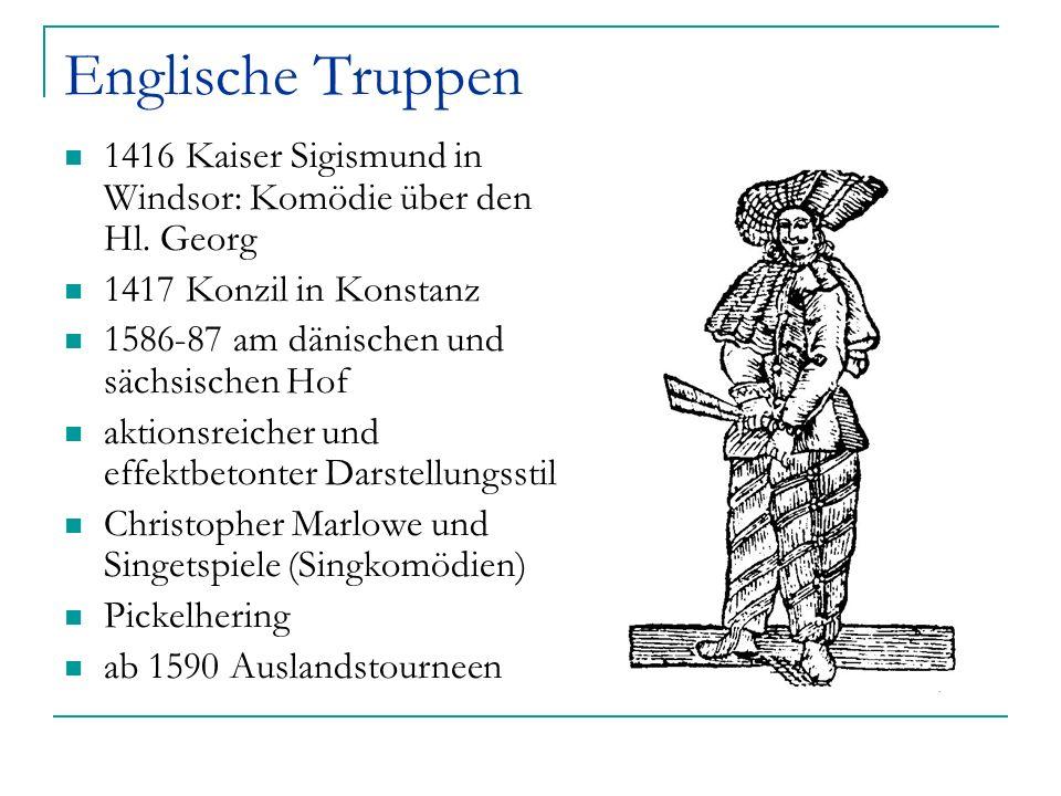 Englische Truppen 1416 Kaiser Sigismund in Windsor: Komödie über den Hl. Georg 1417 Konzil in Konstanz 1586-87 am dänischen und sächsischen Hof aktion