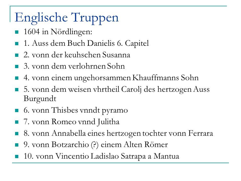 Englische Truppen 1604 in Nördlingen: 1. Auss dem Buch Danielis 6. Capitel 2. vonn der keuhschen Susanna 3. vonn dem verlohrnen Sohn 4. vonn einem ung