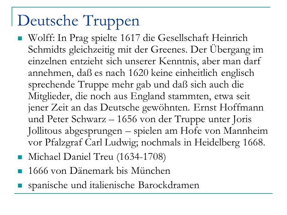 Deutsche Truppen Wolff: In Prag spielte 1617 die Gesellschaft Heinrich Schmidts gleichzeitig mit der Greenes. Der Übergang im einzelnen entzieht sich
