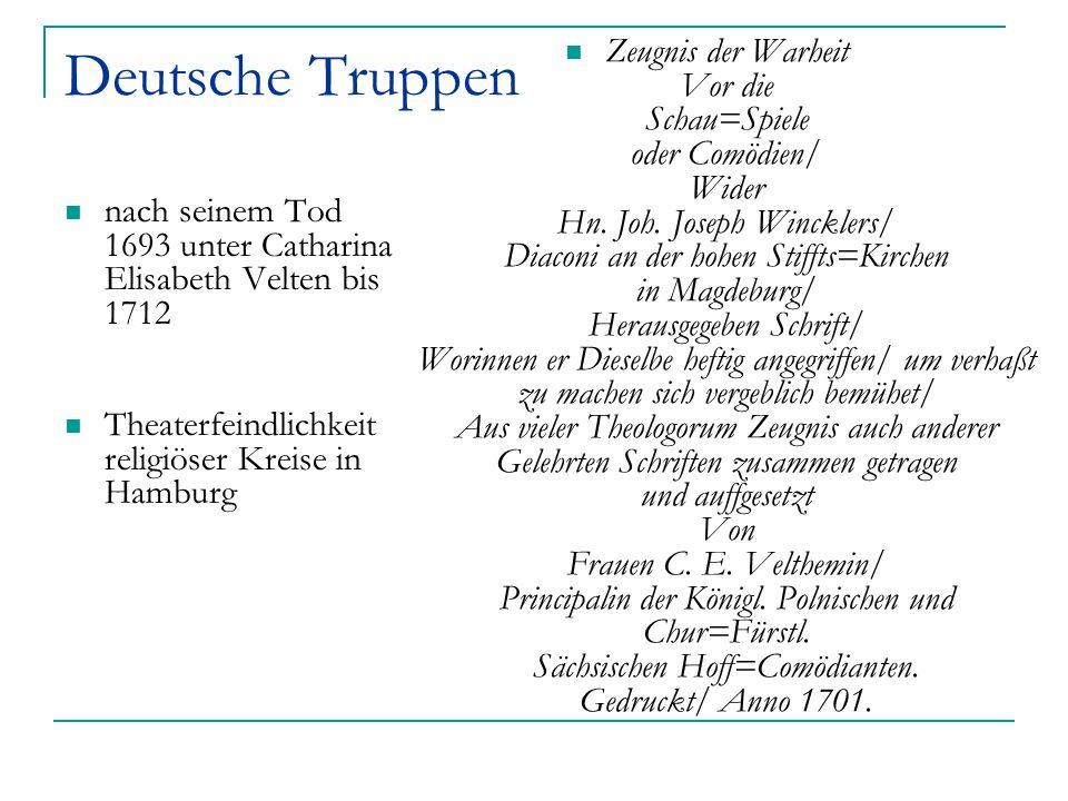 Deutsche Truppen nach seinem Tod 1693 unter Catharina Elisabeth Velten bis 1712 Theaterfeindlichkeit religiöser Kreise in Hamburg Zeugnis der Warheit