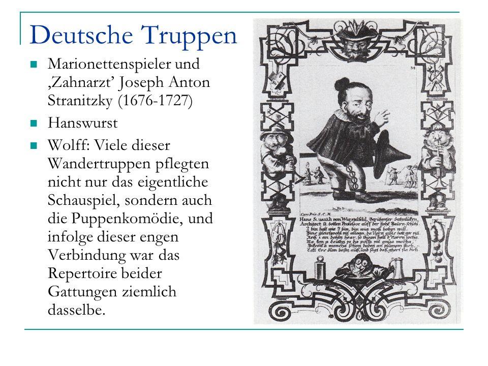 Deutsche Truppen Marionettenspieler und Zahnarzt Joseph Anton Stranitzky (1676-1727) Hanswurst Wolff: Viele dieser Wandertruppen pflegten nicht nur da