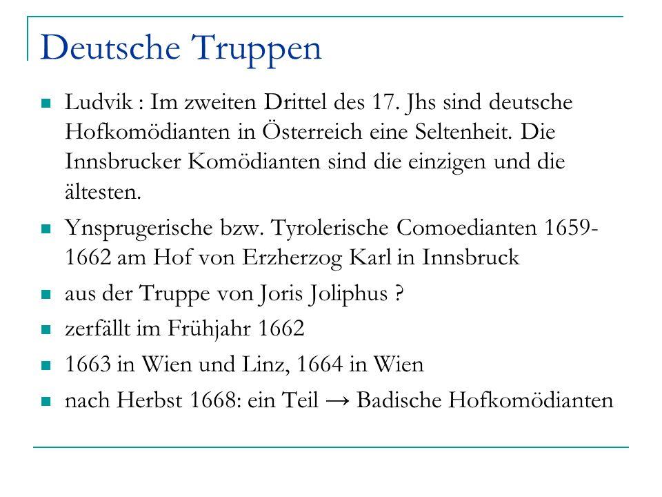 Deutsche Truppen Ludvik : Im zweiten Drittel des 17. Jhs sind deutsche Hofkomödianten in Österreich eine Seltenheit. Die Innsbrucker Komödianten sind